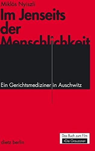"""Im Jenseits der Menschlichkeit: Ein Gerichtsmediziner in Auschwitz. Das Buch zum Film """"Die Grauzone"""""""