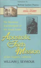 The Doctrines and Discipline of the Azusa Street Apostolic Faith Mission of Los Angeles (The Complete Azusa Street Library)