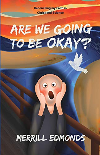 Are We Going to be Okay?: Reconciling my Faith in Christ and Science