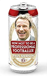 Paul Merson Book - How Not to Be a Professional Footballer