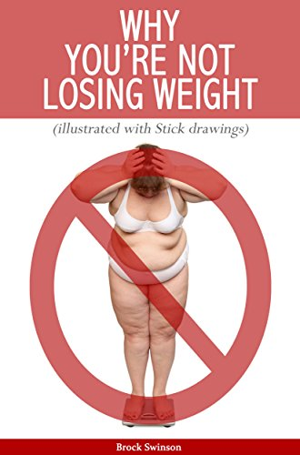 Why You're Not Losing Weight (Illustrated with Stick Figures) (English Edition)
