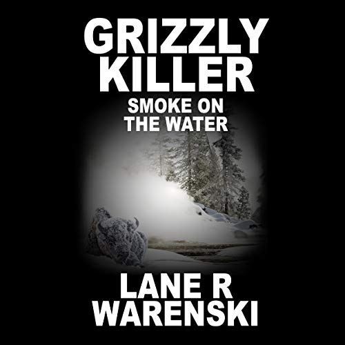 Smoke on the Water     Grizzly Killer, Book 6              By:                                                                                                                                 Lane R. Warenski                               Narrated by:                                                                                                                                 Louis B. Jack                      Length: 7 hrs and 52 mins     17 ratings     Overall 4.5