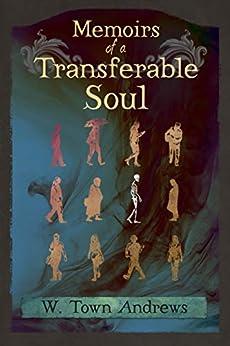 Memoirs of a Transferable Soul by [W. Town Andrews, Lane Diamond]