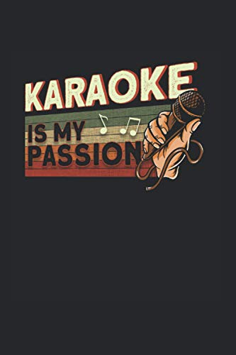 Karaoke Is My Passion: Karaoke & Karaoke Singer Notebook 6'x 9' Karaoke Machine Gift For Singing