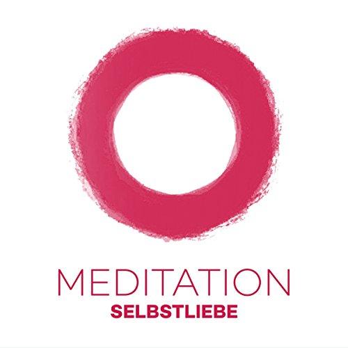 Meditation Selbstliebe: Durch Meditation zu einer gesunden Selbstliebe Titelbild