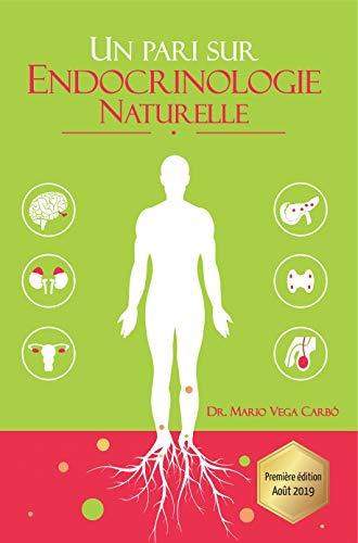 Un pari sur Endocrinologie Naturelle: Diabète, obésité, thyroïde, syndrome des ovaires polykystiques, ménopause et andropause (French Edition)