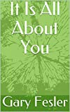It Is All About You (English Edition)