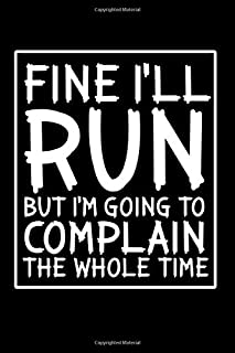 Fine I'll run but I'm going to complain the whole time: Food Journal | Track your Meals | Eat clean and fit | Breakfast Lunch Diner Snacks | Time ... | 110  pages | 6 x 9 in | 15.24 x 22.86 cm