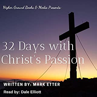32 Days with Christ's Passion                   By:                                                                                                                                 Mark Etter                               Narrated by:                                                                                                                                 Dale Elliott                      Length: 2 hrs and 52 mins     Not rated yet     Overall 0.0
