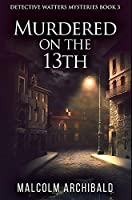 Murdered On The 13th: Premium Hardcover Edition