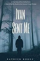 Ivan Sent Me