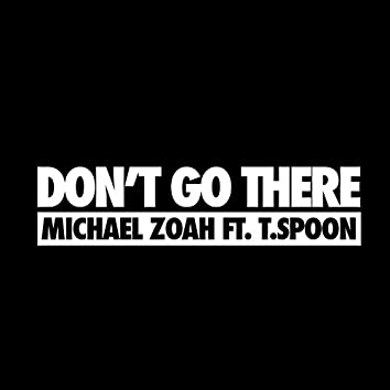 Don't Go There (feat. T.Spoon)