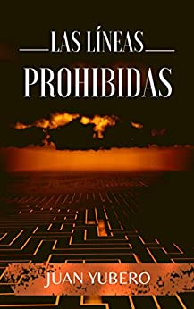 LAS LÍNEAS PROHIBIDAS: Novela policíaca y suspense (Saúl Ros nº 1) de [Juan Yubero]