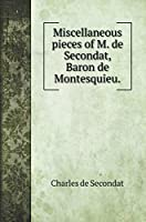 Miscellaneous pieces of M. de Secondat, Baron de Montesquieu.