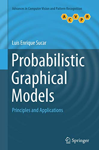 Compare Textbook Prices for Probabilistic Graphical Models: Principles and Applications Advances in Computer Vision and Pattern Recognition Softcover reprint of the original 1st ed. 2015 Edition ISBN 9781447170549 by Sucar, Luis Enrique