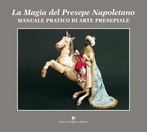 Magia del presepe napoletano. Manuale pratico di arte presepiale