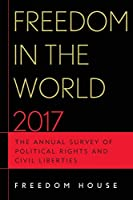 Freedom in the World 2017: The Annual Survey of Political Rights and Civil Liberties