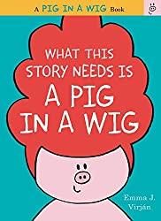 What This Story Needs is a Pig in a Wig, books for beginning readers