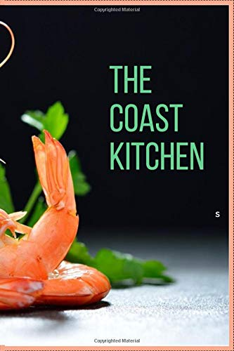 THE COAST KITCHEN : A Notebook To Write Many Ingredients For Fine Recipes, The Best Ingredients For The Best Recipes.: Notebook 6 x 9 inches With 120 Pages.