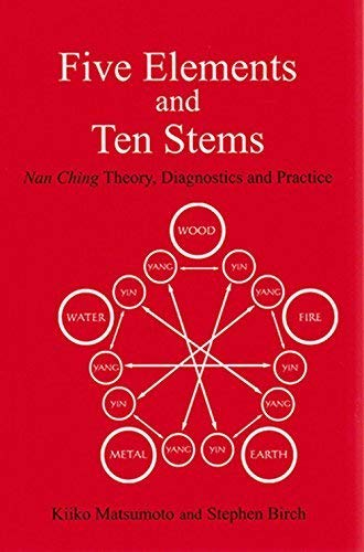 Five Elements and Ten Stems: Nan Ching Theory, Diagnostics and Practice (Paradigm title) by K. Matsumoto S. Birch(1983-06-01)