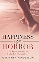 Happiness After Horror: Girl Traumatized by Sadistic Stepfather