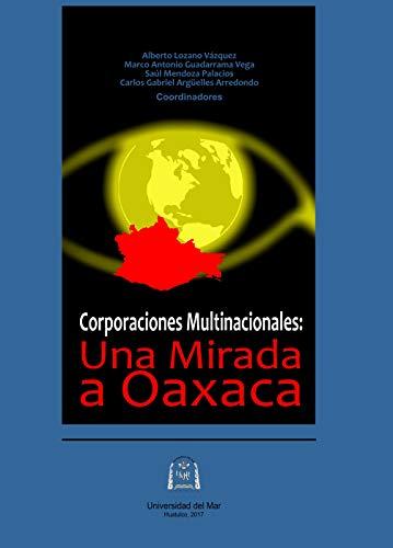 Corporaciones Multinacionales: Una Mirada a Oaxaca (Spanish Edition)