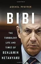 Bibi: The Turbulent Life and Times of Benjamin Netanyahu
