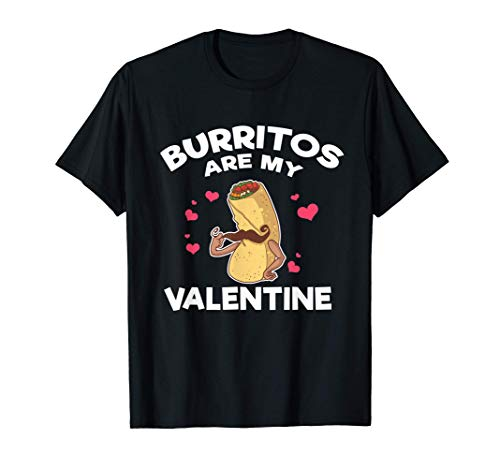 Burritos Are My Valentine Mexican Taco Mustache Food T-Shirt