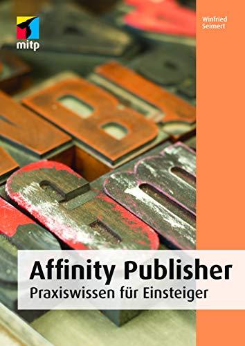 Affinity Publisher: Praxiswissen für Einsteiger (mitp Anwendungen)