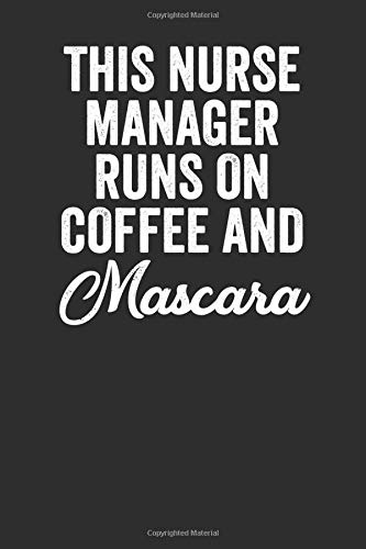 This Nurse Manager Runs On Coffee And Mascara: Blank Lined Journal - Notebook For Coworker And...
