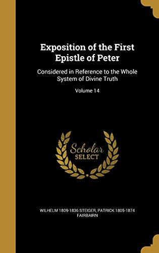 Exposition of the First Epistle of Peter: Considered in Reference to the Whole System of Divine Truth; Volume 14