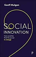 Social Innovation: How Societies Find the Power to Change
