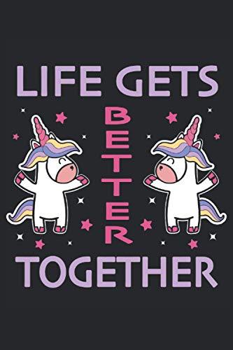 Einhorn Einhörner Fabelwesen Life Gets Better Together Beste Freunde: Notizbuch - Notizheft - Notizblock - Tagebuch - Planer - Liniert - Liniertes ... - 6 x 9 Zoll (15.24 x 22.86 cm) - 120 Seiten