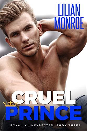 Cruel Prince: An Accidental Pregnancy Romance (Royally Unexpected) (English Edition)