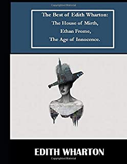The Best of Edith Wharton:  The House of Mirth,  Ethan Frome,  The Age of Innocence.