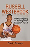 Russell Westbrook: The inspiring story of NBA superstar Russell Westbrook