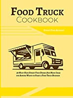 Food Truck Cookbook: 50 Must-Have Street Food Dishes and Menu Ideas for Anyone Wants to Start a Food Truck Business (Food Truck Recipes)