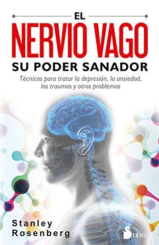 El nervio vago. Su poder sanador: Técnicas para tratar la depresión, la ansiedad, los traumas y otros problemas