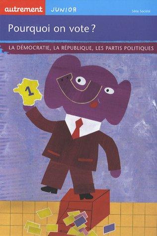 Pourquoi on vote ? : La démocratie, la république, les partis politiques