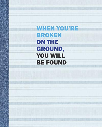 When You're Broken on the Ground, You Will be Found: Blank College Ruled 8 x 10 Notebook and Musical Theater Gift