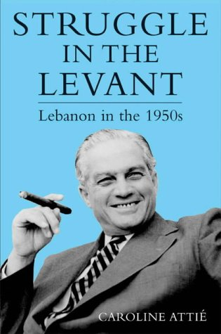 Struggle in the Levant: Lebanon in the 1950s (I.B.Tauris in Association With the Centre of Lebanese Studies)