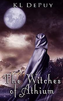 The Witches of Athium (The Athium Duology Book 1) by [KL DePuy]