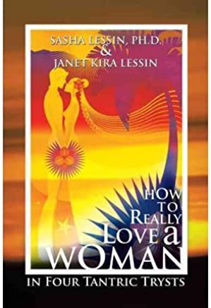 [ [ [ How to Really Love a Woman: In Four Tantric Trysts [ HOW TO REALLY LOVE A WOMAN: IN FOUR TANTRIC TRYSTS BY Lessin Ph D, Sasha ( Author ) Oct-18-2011[ HOW TO REALLY LOVE A WOMAN: IN FOUR TANTRIC TRYSTS [ HOW TO REALLY LOVE A WOMAN: IN FOUR TANTRIC TRYSTS BY LESSIN PH D, SASHA ( AUTHOR ) OCT-18-2011 ] By Lessin Ph D, Sasha ( Author )Oct-18-2011 Hardcover