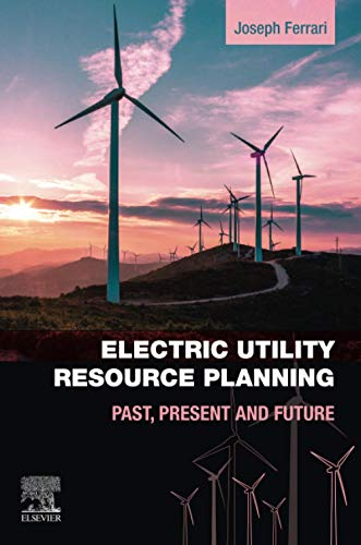 Compare Textbook Prices for Electric Utility Resource Planning: Past, Present and Future 1 Edition ISBN 9780128198735 by Ferrari, Joe