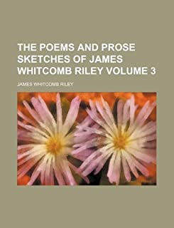 The Poems and Prose Sketches of James Whitcomb Riley Volume 3
