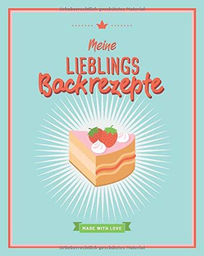 Meine Lieblings Backrezepte: Buch zum Selberschreiben & Eintragen - für 60 Rezepte