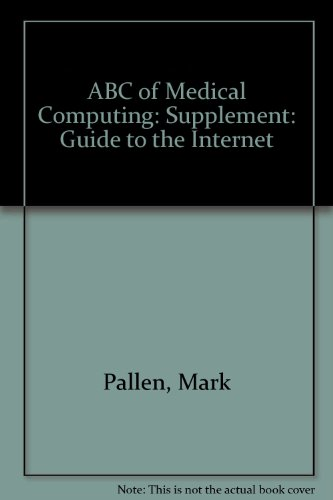 ABC of Medical Computing: Supplement: Guide to the Internet (ABC S.)