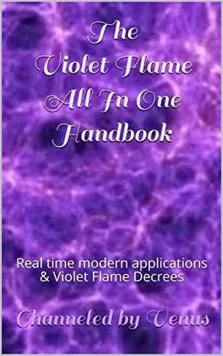 The Violet Flame All In One Handbook: Real time modern applications & Violet Flame Decrees (SSD Book 1) (English Edition)