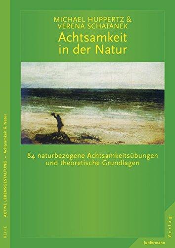 Achtsamkeit in der Natur: 84 naturbezogene Achtsamkeitsübungen und theoretische Grundlagen