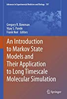 An Introduction to Markov State Models and Their Application to Long Timescale Molecular Simulation (Advances in Experimental Medicine and Biology (797))